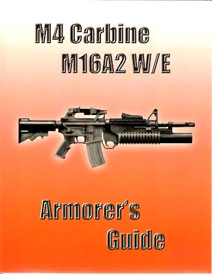 M4 Carbine M16A2 W/E Armorer's Guide By Us Government