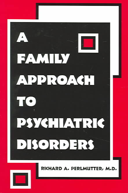A Family Approach To Psychiatric Disorders By Perlmutter, Richard A., M.D.